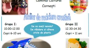 Atelier de reciclare creativă- Cămin Cultural Cornești